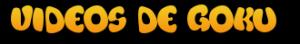 Videos de Goku – Los mejores videos de Dragon Ball